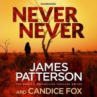Never Never written by James Patterson and Candice Fox performed by Federay Holmes on CD (Unabridged)