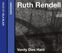 Vanity Dies Hard written by Ruth Rendell performed by George Baker on CD (Abridged)