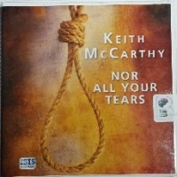 Nor All Your Tears written by Keith McCarthy performed by Sean Barrett on CD (Unabridged)