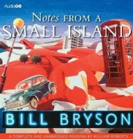 Notes from a Small Island written by Bill Bryson performed by William Roberts on CD (Unabridged)