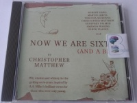 Now We Are Sixty (and a bit) written by Christopher Matthew performed by Martin Jarvis, Virginia McKenna, Christopher Matthew and Robert Daws on CD (Abridged)
