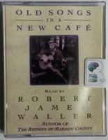 Old Songs in a New Cafe written by Robert James Waller performed by Robert James Waller on Cassette (Abridged)