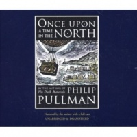 Once Upon a Time in the North written by Philip Pullman performed by Philip Pullman and Cast on CD (Abridged)