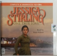 One True Love written by Jessica Stirling performed by Kara Wilson on CD (Unabridged)