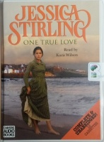 One True Love written by Jessica Stirling performed by Kara Wilson on Cassette (Unabridged)