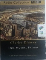 Our Mutual Friend written by Charles Dickens performed by Simon Cadell, Michael Kitchen, Tom Wilkinson and Bill Nighy on Cassette (Abridged)