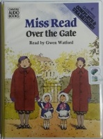 Over the Gate written by Mrs Dora Saint as Miss Read performed by Gwen Watford on Cassette (Unabridged)