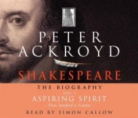Shakespeare - The Biography Vol 1 Aspiring Spirit written by Peter Ackroyd performed by Simon Callow on CD (Abridged)