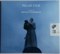 Pillar Talk - A Play written by Edward Petherbridge performed by Edward Petherbridge on CD (Unabridged)