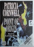 Point of Origin written by Patricia Cornwell performed by Lorelei King and  on Cassette (Unabridged)