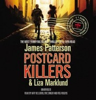 Postcard Killers written by James Patterson and Liza Markland performed by Katy Kellgren, Eric Singer and Reg Rogers on CD (Unabridged)