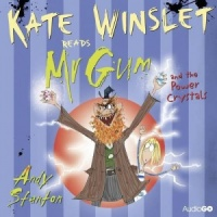 Kate Winslet reads Mr Gum and the Power Crystals written by Andy Stanton performed by Kate Winslet on CD (Unabridged)