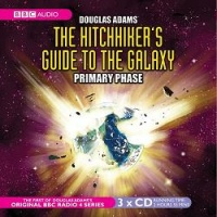 The Hitch-Hiker's Guide to the Galaxy - Primary Phase written by Douglas Adams performed by BBC Full Cast Dramatisation on CD (Abridged)