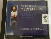 Principles of Meditation - The Only Practical Introduction You'll Ever Need written by Christina Feldman performed by Christina Feldman on CD (Abridged)