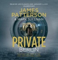 Private Berlin written by James Patterson and Mark Sullivan performed by Ari Fliakos and January LaVoy on CD (Unabridged)
