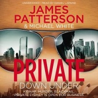 Private Down Under written by James Patterson and Michael White performed by Daniel Lapaine on CD (Unabridged)
