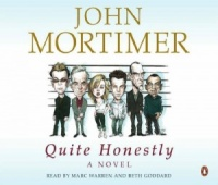 Quite Honestly written by John Mortimer performed by Marc Warren and Beth Goddard on CD (Abridged)