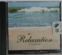 Relaxation written by Hugh Fraser performed by Hugh Fraser on CD (Unabridged)