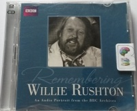 Remembering Willie Rushton written by William Rushton performed by William Rushton on CD (Abridged)