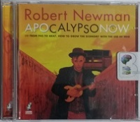 Apocalypso Now or From P45 to AK47, How to Grow the Economy with the Use of War written by Robert Newman performed by Robert Newman on CD (Unabridged)