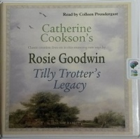 Tilly Trotter's Legacy - Catherine Cookson's Classic creation lives on... written by Rosie Goodwin performed by Colleen Prendergast on CD (Unabridged)