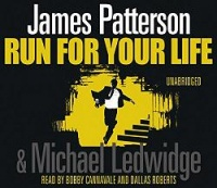 Run For Your Life written by James Patterson and Michael Ledwidge performed by Bobby Cannavale and Dallas Roberts on CD (Unabridged)