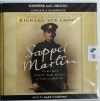 Sapper Martin - The Secret Great War Diary of Albert Martin written by Albert Martin and Richard Van Emden performed by Mark Meadows on CD (Unabridged)