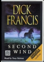 Second Wind written by Dick Francis performed by Tony Britton on Cassette (Unabridged)