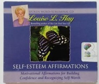 Self-Esteem Affirmations written by Louise L. Hay performed by Louise L. Hay on CD (Unabridged)