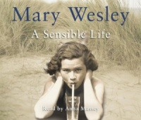 A Sensible Life written by Mary Wesley performed by Anna Massey on CD (Abridged)