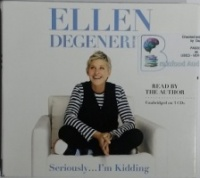 Seriously....I'm Kidding written by Ellen Degeneres performed by Ellen Degeneres on CD (Unabridged)