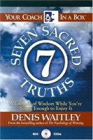 The Seven Sacred Truths - A LIfetime of Wisdom while You're Young Enough to Enjoy It! written by Denis Waitley performed by Denis Waitley on CD (Abridged)