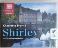 Shirley written by Charlotte Bronte performed by Georgina Sutton on CD (Unabridged)