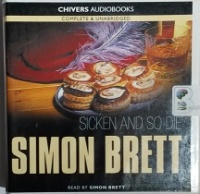 Sicken and So Die written by Simon Brett performed by Simon Brett on CD (Unabridged)