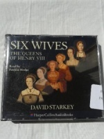 Six Wives - The Queens of Henry VIII written by David Starkey performed by Patricia Hodge on CD (Abridged)