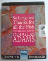 So Long and Thanks for All the Fish written by Douglas Adams performed by Douglas Adams on Cassette (Unabridged)