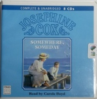 Somewhere, Someday written by Josephine Cox performed by Carole Boyd on CD (Unabridged)