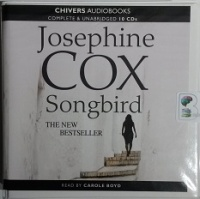Songbird written by Josephine Cox performed by Carole Boyd on CD (Unabridged)