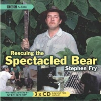 Rescuing the Spectacled Bear written by Stephen Fry performed by Stephen Fry on CD (Abridged)