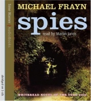 Spies written by Michael Frayn performed by Martin Jarvis on CD (Abridged)