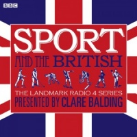 Sport and the British written by BBC Sports Team performed by Clare Balding on CD (Unabridged)
