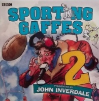 Sporting Gaffes 2 written by BBC Comedy Team performed by John Inverdale on CD (Abridged)