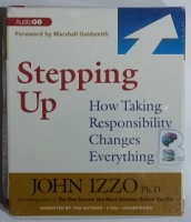 Stepping Up - How Taking Responsibility Changes Everything written by John Izzo PhD performed by John Izzo PhD on CD (Unabridged)