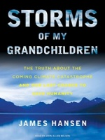 Storms of My Grandchildren - The Truth about The Coming Climate Catastrophe written by James Hansen performed by John Allen Nelson on CD (Unabridged)