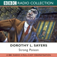 Strong Poison written by Dorothy L. Sayers performed by BBC Full Cast Dramatisation and Ian Carmichael on CD (Abridged)