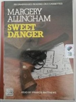Sweet Danger written by Margery Allingham performed by Francis Matthews on Cassette (Unabridged)