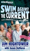 Swim Against the Current - Even a Dead Fish Can Go with the Flow written by Jim Hightower with Susan DeMarco performed by Jim Hightower and Susan DeMarco on MP3 CD (Unabridged)