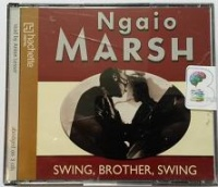 Swing, Brother, Swing written by Ngaio Marsh performed by Anton Lesser on CD (Abridged)