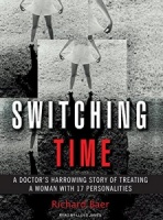Switching Time - A Doctor's Harrowing Story of Treating a Woman with 17 Personalities written by Richard Baer performed by Lloyd James on MP3 CD (Unabridged)