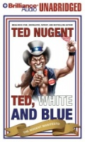 Ted, White and Blue written by Ted Nugent performed by Ted Nugent on MP3 CD (Unabridged)